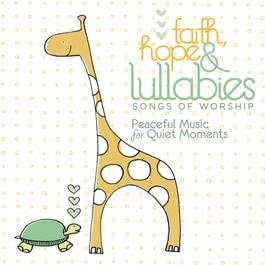 Faith, Hope & Lullabies: Worship - Peaceful Music For Quiet Moments 2009 Lullaby Ensemble