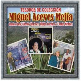 Tesoros De Coleccion - Canta A Jose Alfredo Jiménez, Ruben Fuentes Y Tomas Mendez 2011 Miguel Aceves Mejia