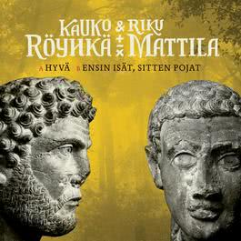 Hyvä / Ensin isät, sitten pojat 2011 Kauko Röyhkä & Riku Mattila