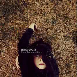 Here, Here And Here (Std. Version) 2009 Meg & Dia