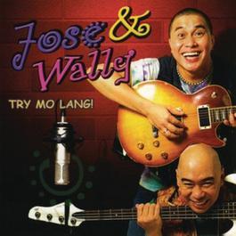 Try Mo Lang 2006 Jose; Wally