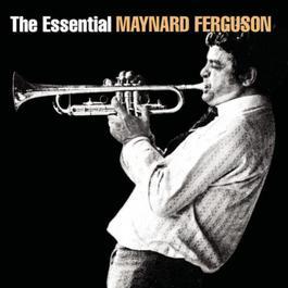 The Essential Maynard Ferguson 2007 Maynard Ferguson
