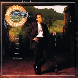 Y'All Caught? The Ones That Got Away 1979-1985 1989 John Hiatt