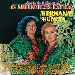 Serie De Colección 15 Autenticos Exitos - Hermanas Huerta 2011 Hermanas Huerta