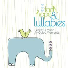 Faith, Hope & Lullabies - Peaceful Music For Quiet Moments 2009 Lullaby Ensemble