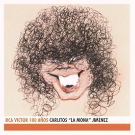 """Carlitos """"La Mona"""" Jimenez - RCA Victor 100 Anos 2001 Carlitos """"La Mona"""" Jimenez"""