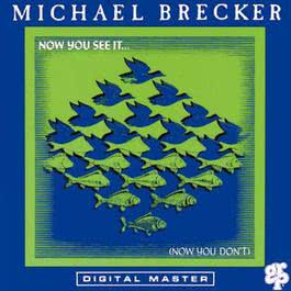 Now You See It ... (Now You Don't) 1992 Michael Brecker