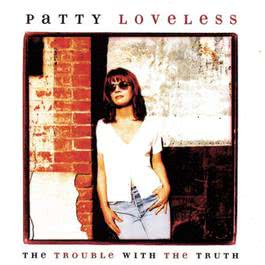 The Trouble With The Truth 1996 Patty Loveless