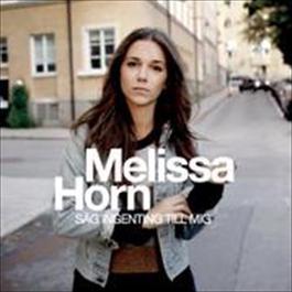 Säg ingenting till mig 2009 Melissa Horn