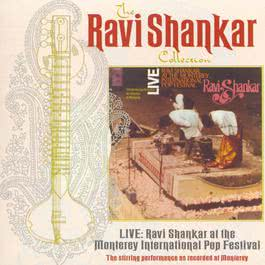 The Ravi Shankar Collection: Live: Ravi Shankar At The Monterey International Pop Festival 1998 Ravi Shankar