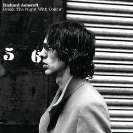 Break The Night With Colour 2006 Richard Ashcroft
