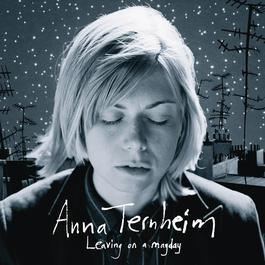 Leaving On A Mayday 2009 Anna Ternheim