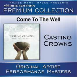 Come To The Well (Premium Collection) [Performance Tracks] 2011 Casting Crowns