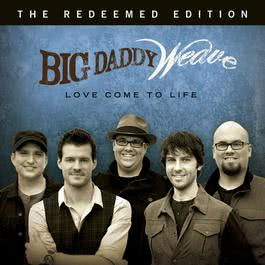Love Come To Life: The Redeemed Edition 2014 Big Daddy Weave