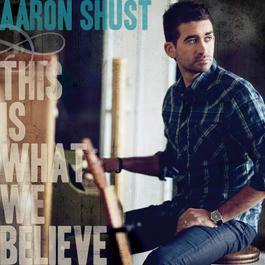 This Is What We Believe 2011 Aaron Shust