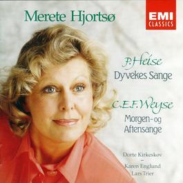 Heise: Dyvekes Sange & Weyse: Morgen- og Aftensange 2006 Merete Hjorts