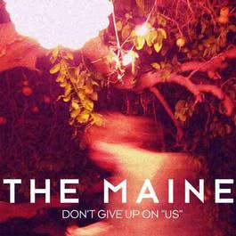 """Don't Give Up On """"Us"""" 2011 The Maine"""