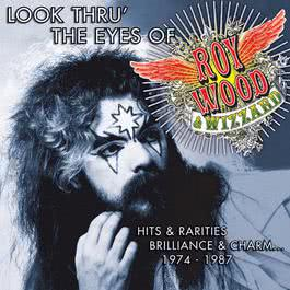 Look Thru' the Eyes of Roy Wood & Wizzard - Hits & Rarities, Brilliance & Charm... (1974-1987) 2017 Roy Wood