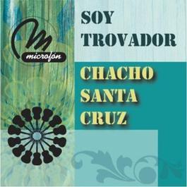 Soy Trovador 2011 Chacho Santa Cruz