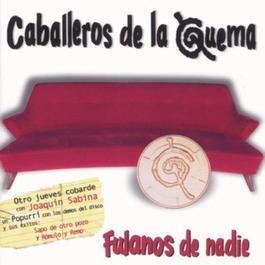 Fulanos De Nadie 2001 Los Caballeros De La Quema