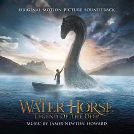 The Water Horse: Legend of the Deep (Original Motion Picture Soundtrack) 2007 James Newton Howard