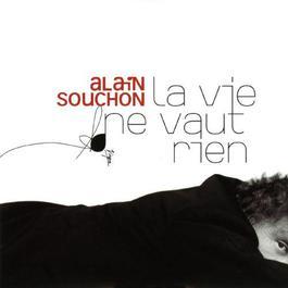 la vie ne vaut rien 2003 Alain Souchon