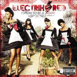 How To Be A Lady: Volume 1 2009 Electrik Red