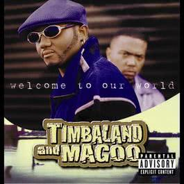 Welcome To Our World 2007 Timbaland; Magoo