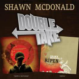 Double Take - Shawn Mcdonald 2007 Shawn McDonald