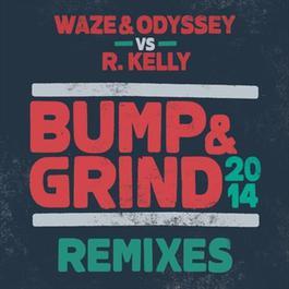 Bump & Grind 2014 (Special Request VIP) 2014 Waze & Odyssey; R. Kelly