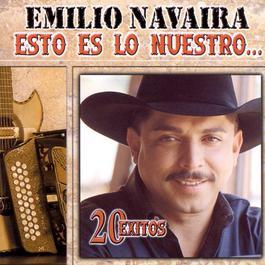 Esto Es Lo Nuestro: 20 Exitos 2001 Emilio Navaira