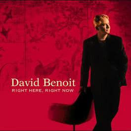 Right Here, Right Now 2008 David Benoit