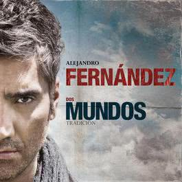 Dos Mundos - Tradición 2011 Alejandro Fernandez