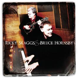 Ricky Skaggs & Bruce Hornsby 2007 Ricky Skaggs; Bruce Hornsby