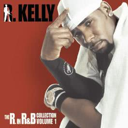 The R. In R&B Collection: Volume 1 2010 R. Kelly