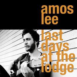 Last Days At The Lodge 2008 Amos Lee