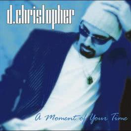 A Moment Of Your Time 2006 D. Christopher