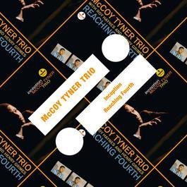 Inception / Reaching Fourth 2011 McCoy Tyner Trio