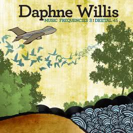 Music Frequencies 3: Digital 45 - Single 2011 Daphne Willis