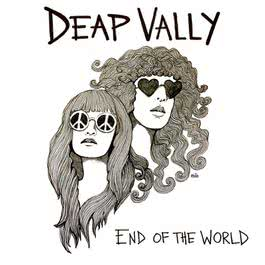 End Of The World 2012 Deap Vally