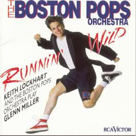 Runnin' Wild--Keith Lockhart and the Boston Pops Play Glenn Miller 1996 Keith Lockhart
