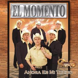 Ahora Es Mi Turno 2004 Grupo El Momento