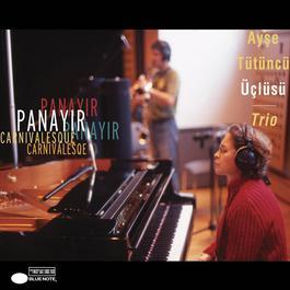 Carnivalesque / Panayir 2006 Ayse Tutuncu Trio