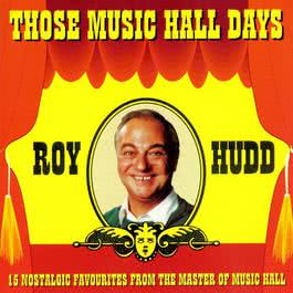 Those Music Hall Days 2017 Roy Hudd