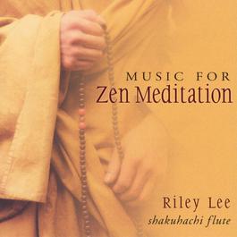 Music For Zen Meditation 2003 Riley Lee