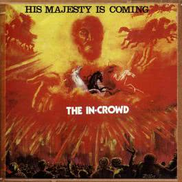 His Majesty Is Coming 2017 The In Crowd