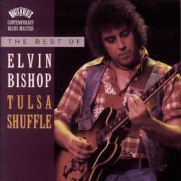 The Best Of Elvin Bishop: Tulsa Shuffle 1994 Elvin bishop