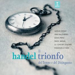 Handel Il Trionfo Del Tempo 2007 Ann Hallenberg; Emmanuelle Haïm; Le Concert D'Astrée----[replace by 81549]; Natalie Dessay
