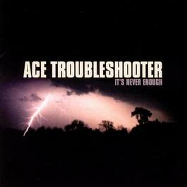 It's Never Enough 2004 Ace Troubleshooter