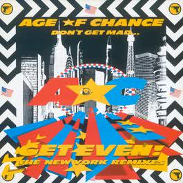 Don't Get Mad Get Even [The New York Remixes] 2010 Age Of Chance